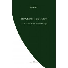 The Church is the Gospel: At the source of Pope Francis' theology