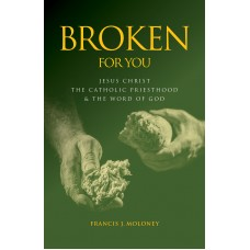 Broken For You: Jesus Christ the Catholic Priesthood & the Word of God