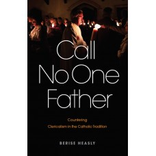 Call No One Father: Countering Clericalism in the Catholic Tradition