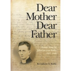 Dear Mother Dear Father Letters Home by John Corcoran Wallis 1927-1949