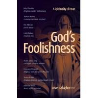 God's Foolishness A Spirituality of Heart