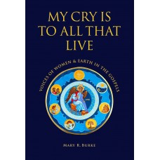My Cry is To All That Live The Voice of Women and the Earth in the Gospels