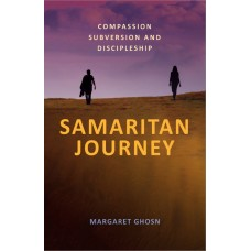 Samaritan Journey : Compassion Subversion and Discipleship