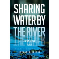 Sharing Water by the River Poems of the Feast