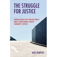 The Struggle for Justice Conversations with John Bottomley about Transforming Church Community Services