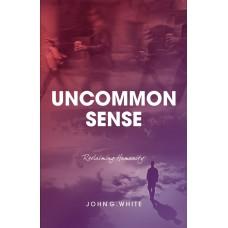 Uncommon Sense: Reclaiming Humanity