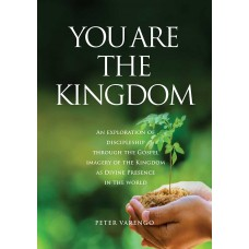 You are the Kingdom  An Exploration of Discipleship Through the Gospel Imagery of the Kingdom as Divine Presence in the World